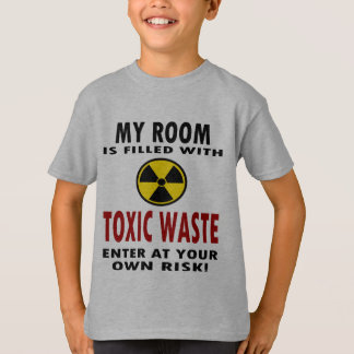My Room Is Filled With Toxic Waste T-Shirt