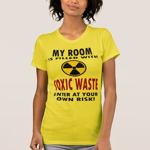 My Room Is Filled With Toxic Waste Tee Shirt