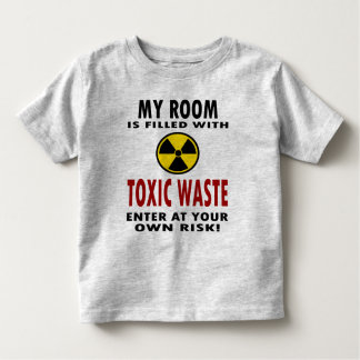 My Room Is Filled With Toxic Waste Toddler T-shirt