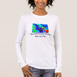 My roommate thinks she can fly. long sleeve T-Shirt