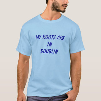 My Roots are in Doublin T-Shirt