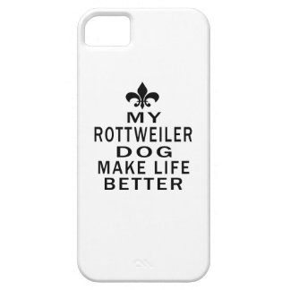 My Rottweiler Dog Make Life Better iPhone 5 Cover