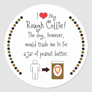 My Rough Collie Loves Peanut Butter Classic Round Sticker