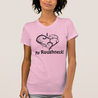 My Roughneck T Shirts