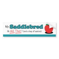 My Saddlebred is All That! Funny Horse Bumper Stickers