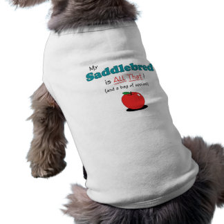 My Saddlebred is All That! Funny Horse Pet Tee Shirt
