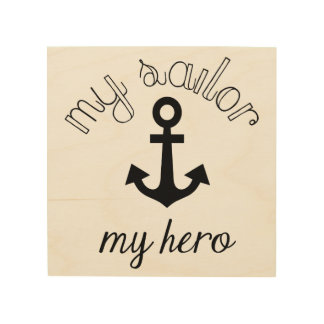 MY SAILOR MY HERO | WOOD PRINT