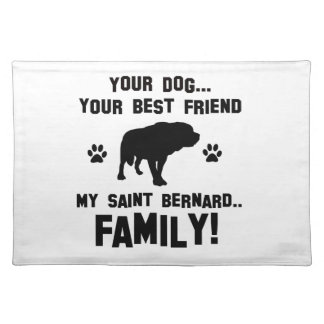 My saint bernard family, your dog just a best frie placemat