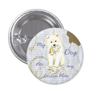 My Samoyed Ate My Lesson Plan Pinback Button