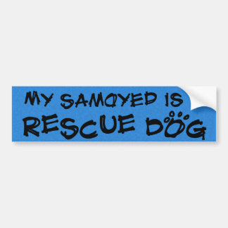 My Samoyed is a Rescue Dog Bumper Sticker