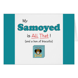 My Samoyed is All That! Card