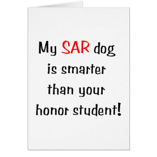 My SAR Dog is smarter than your honor student Card