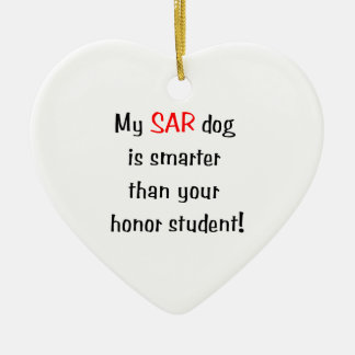 My SAR Dog is smarter than your honor student Ceramic Ornament