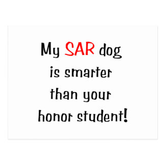 My SAR Dog is smarter than your honor student Postcard