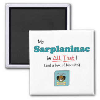 My Sarplaninac is All That! Refrigerator Magnets