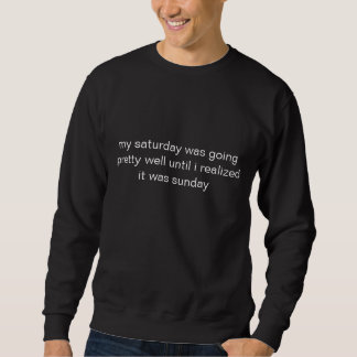 my saturday was going great until pullover sweatshirt