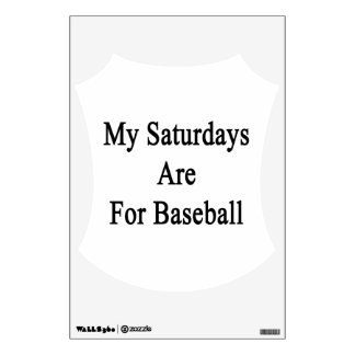 My Saturdays Are For Baseball Wall Decals