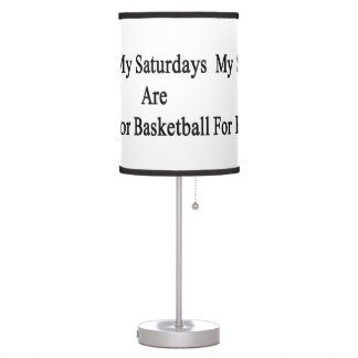 My Saturdays Are For Basketball Table Lamp