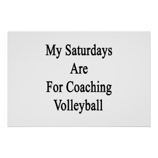 My Saturdays Are For Coaching Volleyball Poster