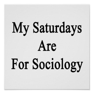 My Saturdays Are For Sociology Posters
