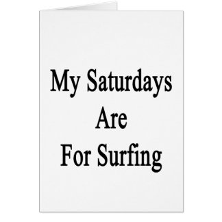 My Saturdays Are For Surfing Card