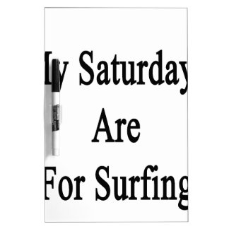 My Saturdays Are For Surfing Dry-Erase Whiteboard