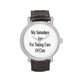 My Saturdays Are For Taking Care Of Cats Watches