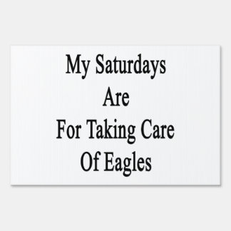 My Saturdays Are For Taking Care Of Eagles Sign