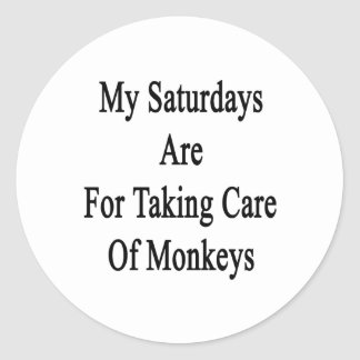 My Saturdays Are For Taking Care Of Monkeys Classic Round Sticker