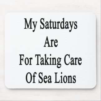 My Saturdays Are For Taking Care Of Sea Lions Mouse Pads