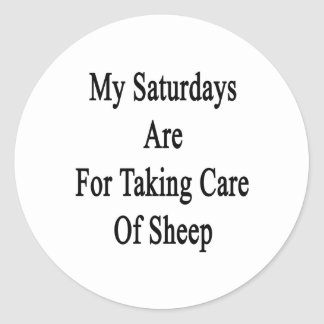My Saturdays Are For Taking Care Of Sheep Round Sticker