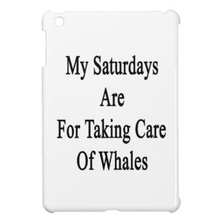My Saturdays Are For Taking Care Of Whales Cover For The iPad Mini