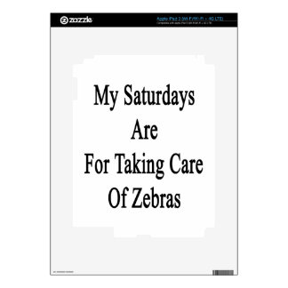 My Saturdays Are For Taking Care Of Zebras iPad 3 Skins