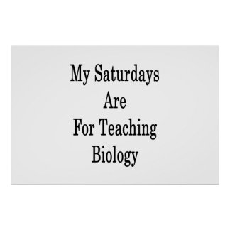 My Saturdays Are For Teaching Biology Poster