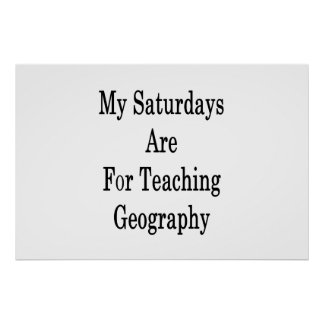 My Saturdays Are For Teaching Geography Poster