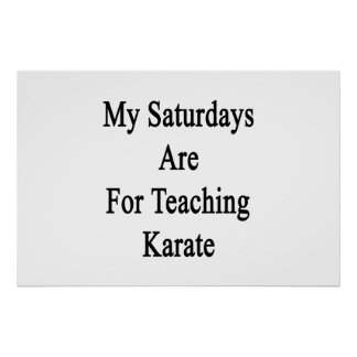My Saturdays Are For Teaching Karate Poster