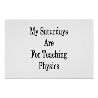 My Saturdays Are For Teaching Physics Poster
