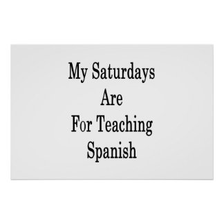 My Saturdays Are For Teaching Spanish Poster