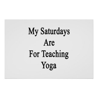 My Saturdays Are For Teaching Yoga Poster