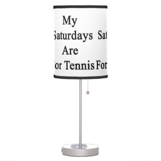 My Saturdays Are For Tennis Desk Lamps