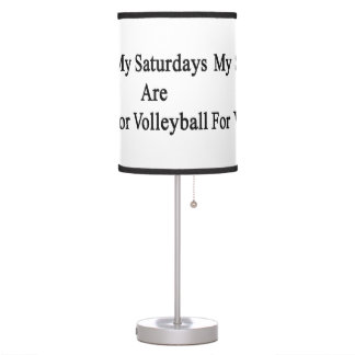 My Saturdays Are For Volleyball Table Lamps