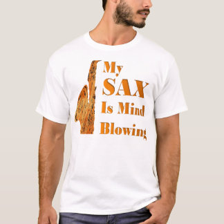 My SAX is Mind Blowing (white) T-Shirt