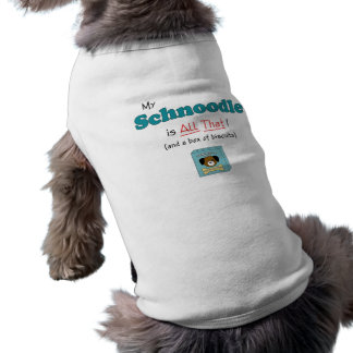 My Schnoodle is All That! Pet Shirt
