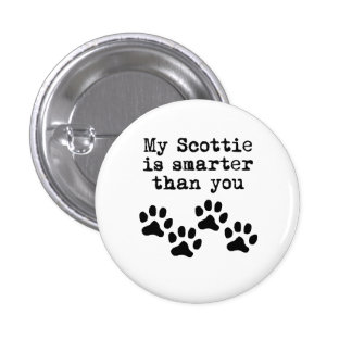 My Scottie Is Smarter Than You Pinback Buttons