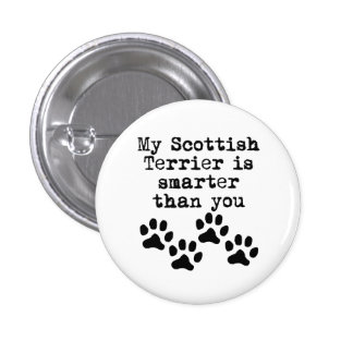 My Scottish Terrier Is Smarter Than You Button