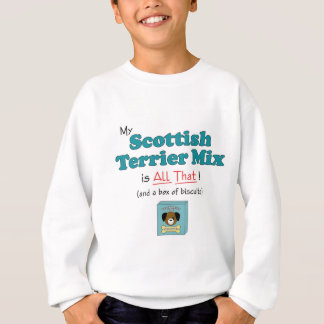 My Scottish Terrier Mix is All That! Sweatshirt