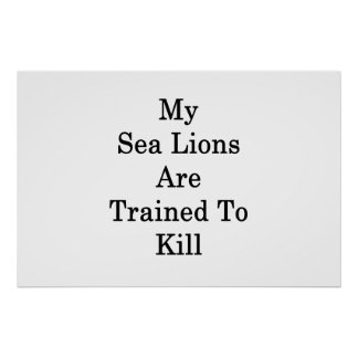 My Sea Lions Are Trained To Kill Poster