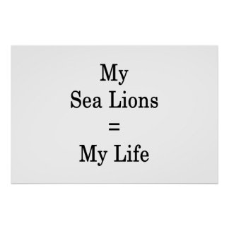 My Sea Lions Equals My Life Poster
