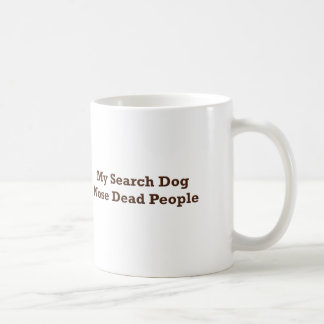 My Search Dog Nose Dead People Coffee Mug