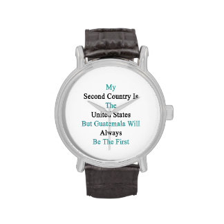 My Second Country Is The United States But Guatema Watch